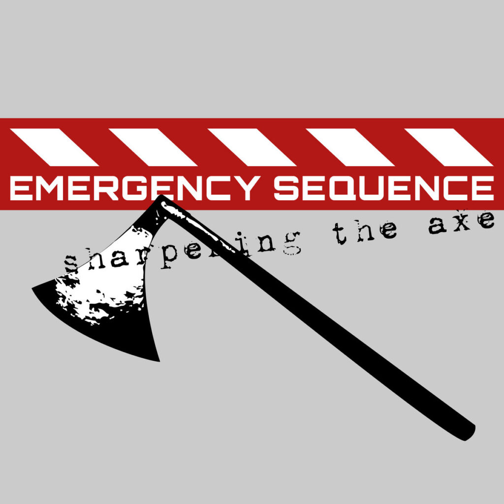 Cover graphic for Emergency Sequence - Sharpening The Axe