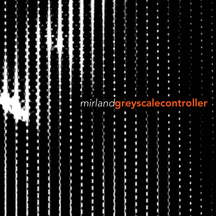 Cover graphic for Mirland - Greyscale Controller ep